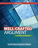 Fred D White The Well-Crafted Argument: A Guide and Reader