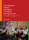 Robin Wilson The Northern Ireland Experience of Conflict and Agreement: A Model for Export?