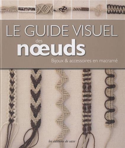Le guide visuel des noeuds : bijoux et accessoires en macramé