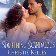 Something Scandalous (       UNABRIDGED) by Christie Kelley Narrated by Ashford MacNab