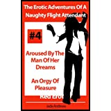 The Erotic Adventures Of A Naughty Flight Attendant - Aroused By The Man Of Her Dreams and An Orgy Of Pleasure (Red Erotica)by Jada Andrews