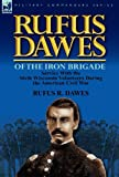Rufus Dawes of the Iron Brigade: Service with the Sixth Wisconsin Volunteers During the American Civil War