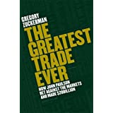 The Greatest Trade Ever: How John Paulson Bet Against the Markets and Made $20 Billion: How John Paulson Bet Against the Markets and Made $20bnby Gregory Zuckerman