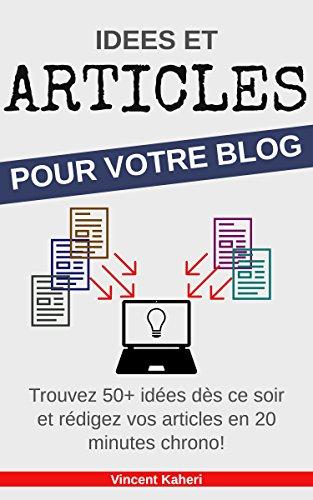 Idées et Articles pour votre BLOG: Trouvez 50+ idées dès ce soir et rédigez vos articles en 20 minutes chrono!