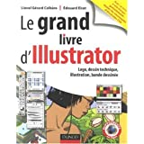 Le grand livre d'Illustrator : Logos, dessin technique, illustration, BD avec Adobe Illustrator 5.5 � CSpar Lionel-G�rard Colb�re