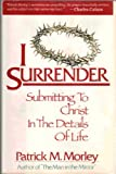 I Surrender: Submitting to Christ in the Details of Life (1561210099) by Morley, Patrick M.