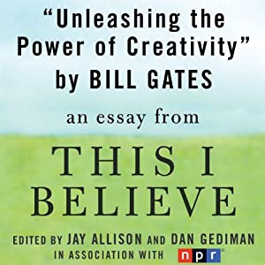 Unleashing the Power of Creativity: A 'This I Believe' Essay | [Bill Gates]