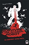 Survivre à une invasion robot (French Edition) (2360510452) by Daniel H. Wilson
