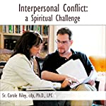 Interpersonal Conflict: A Spiritual Challenge | Carole Riley