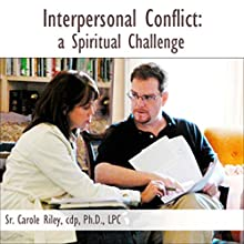 Interpersonal Conflict: A Spiritual Challenge  by Carole Riley Narrated by Carole Riley