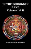 img - for In the Forbidden Land: An Account of a Journey in Tibet, Capture by the Tibetan Authorities Imprisonment, Torture, and Ultimate Release (Volu book / textbook / text book