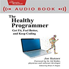 The Healthy Programmer: Get Fit, Feel Better, and Keep Coding (       UNABRIDGED) by Joe Kutner Narrated by Don Azevedo