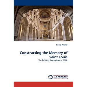 Constructing the Memory of Saint Louis: The Battling Biographies of 1688