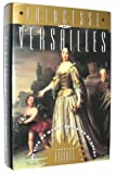 Princesse of Versailles: The Life of Marie Adelaide of Savoy (0395605164) by Elliott, Charles W.