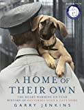 A Home of Their Own: The Heart-Warming 150-Year History of Battersea Dogs & Cats Home Garry Jenkins