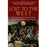 Lost to the West: The Forgotten Byzantine Empire That Rescued Western Civilization ~ Lars Brownworth