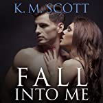Fall into Me: Heart of Stone, Book 2 (       UNABRIDGED) by K. M. Scott Narrated by Veronica Meunch, Christian Fox