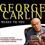 George Carlin Reads to You: An Audio Collection Including Grammy Winners 'Braindroppings' and 'Napalm & Silly Putty' Audiobook by George Carlin Narrated by George Carlin