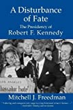 img - for A Disturbance of Fate, The Presidency of Robert F. Kennedy by Freedman, Mitchell J. (2010) Paperback book / textbook / text book