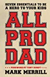 img - for All Pro Dad: Seven Essentials to Be a Hero to Your Kids book / textbook / text book