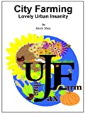 img - for City Farming, Lovely Urban Insanity book / textbook / text book