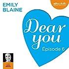 Dear you : Épisode 6 | Livre audio Auteur(s) : Emily Blaine Narrateur(s) : Jessica Monceau