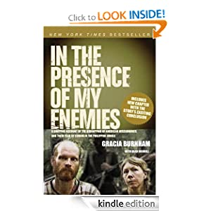FREE KINDLE BOOK: In the Presence of My Enemies by Gracia Burnham and Dean Merrill. Publisher: Tyndale House Publishers, Inc. (January 1, 2010)