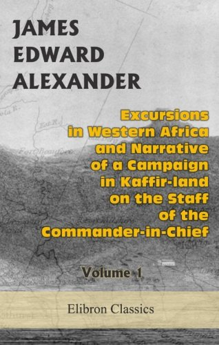 Excursions In Western Africa, And Narrative Of A Campaign In Kaffir-Land, On The Staff Of The Commander-In-Chief: Volume 1 front-339232