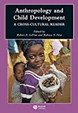 Anthropology and Child Development: A Cross-Cultural Reader