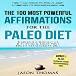The 100 Most Powerful Affirmations for the Paleo Diet: Maintain a Mindset of Discipline & Enjoy Your Body's Transformation | Jason Thomas