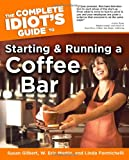 The Complete Idiots Guide to Starting And Running A Coffeebar