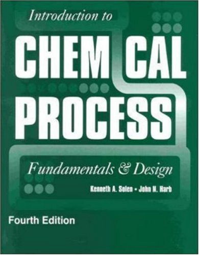 Introduction to Chemical Process: Fundamentals and Design, by Kenneth Solen, John Harb