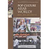 Pop Culture Arab World!: Media, Arts, and Lifestyle (Popular Culture in the Contemporary World)