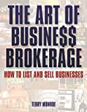 The Art of Business Brokerage: How to List and Sell Businesses