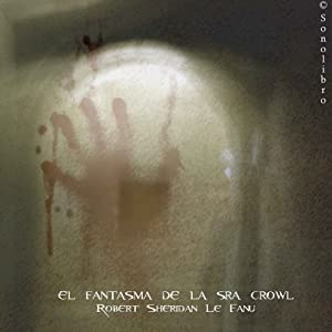 El fantasma de la señora Crawl [The Ghost of Mrs. Crawl] | [Joseph Thomas Sheridan Le Fanu]