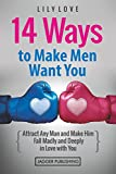 14 Ways to Make Men Want You: Attract Any Man and Make Him Fall Madly and Deeply in Love with You (Dating, Relationships, Dating Advice for Women, Dating     Marriage, Relationship Advice, Attract Men)