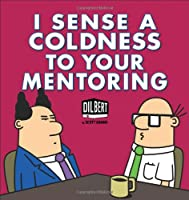 I Sense a Coldness to Your Mentoring: A Dilbert Book