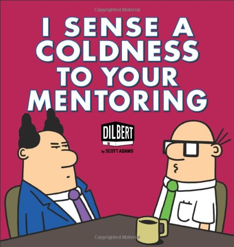 Dilbert I Sense A Coldness To Your Mentoring