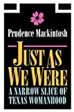 img - for Just As We Were: A Narrow Slice of Texas Womanhood (Southwestern Writers Collection Series, Wittliff Collections) by Prudence Mackintosh (2011-06-15) book / textbook / text book