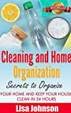 Cleaning and Home Organization - Secrets to Organize Your Home and Keep Your House Clean in 24 Hours (Free Bonus Ebook) (Cleaning, Cleaning House, Cleaning and Organizing, Organizing, Declutter)