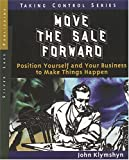 img - for By John Klymshyn Move the Sale Forward: Position Yourself and Your Business to Make Things Happen (Taking Control) [Paperback] book / textbook / text book