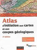 Atlas d'initiation aux cartes et aux coupes géologiques - 3e édition