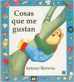 Cosas que me gustan: Browne Anthony: 9789681637798: Amazon.com: Books