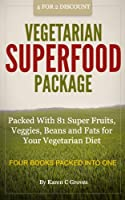 Vegetarian Superfoods Package - Packed With 81 Super Fruits, Veggies, Beans and Fats for Your Vegetarian Diet (Superfoods Series Book 12) (English Edition)