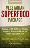 Vegetarian Superfoods Package - Packed With 81 Super Fruits, Veggies, Beans and Fats for Your Vegetarian Diet (Superfoods Series)