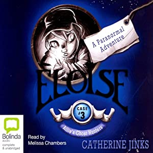 Allie's Ghost Hunters: Case #3: Eloise | [Catherine Jinks]