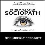In the Wake of My Sociopath | Kimberly Prescott