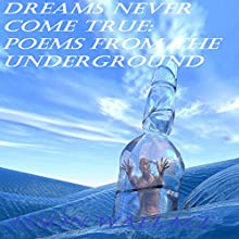 Dreams Never Come True: Poems from the Underground (       UNABRIDGED) by Jason Wallace Narrated by Scarlett Rogue
