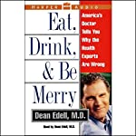 Eat, Drink, and Be Merry: America's Doctor Tells You Why the Health Experts Are Wrong | Dean Edell