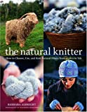 The Natural Knitter: How to Choose, Use, and Knit Natural Fibers from Alpaca to Yak (1400053528) by Albright, Barbara